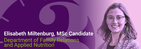 Elisabeth Miltenburg, MSc Candidate, Department of Family Relations and Applied Nutrition