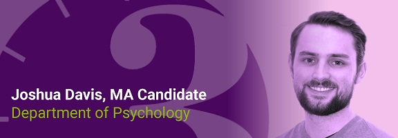 Joshua Davis, MA Candidate, Department of Psychology