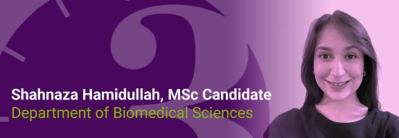Shahnaza Hamidullah, MSc Candidate, Department of Biomedical Sciences