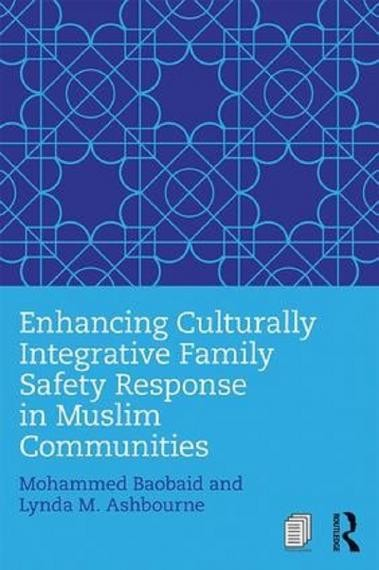 Cover of book called Enhancing Culturally Integrative Family Safety Response in Muslim Communities by Mohammed Baobaid and Lynda M. Ashbourne