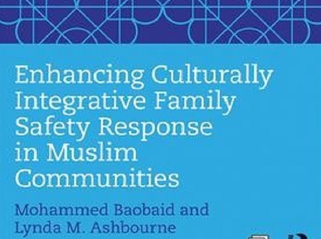 Enhancing Culturally Integrative Family Safety Response in Muslim Communities. By Mohammed Baoboid and Lynda M. Ashbourne